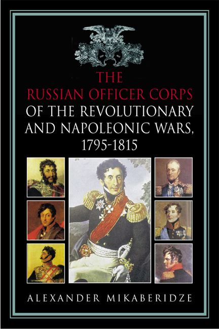 Russian Officer Corps of the Revolutionary and Napoleonic Wars By: Alexander Mikaberidze