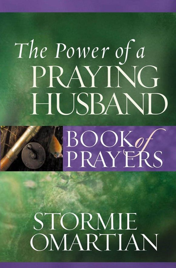 The Power of a Praying® Husband Book of Prayers By: Stormie Omartian