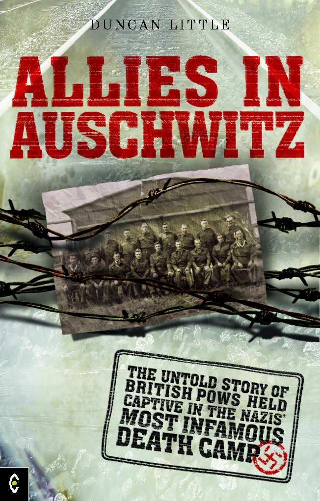 Allies in Auschwitz: The untold story of British POWs held captive in the Nazis' most infamous death camp By: Duncan Little