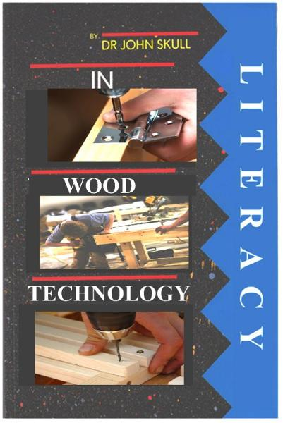 Literacy in Wood Technology By: John Skull