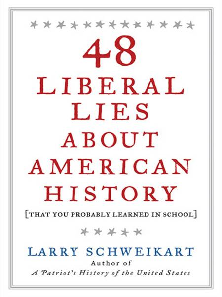48 Liberal Lies About American History: (That You Probably Learned in School) By: Larry Schweikart