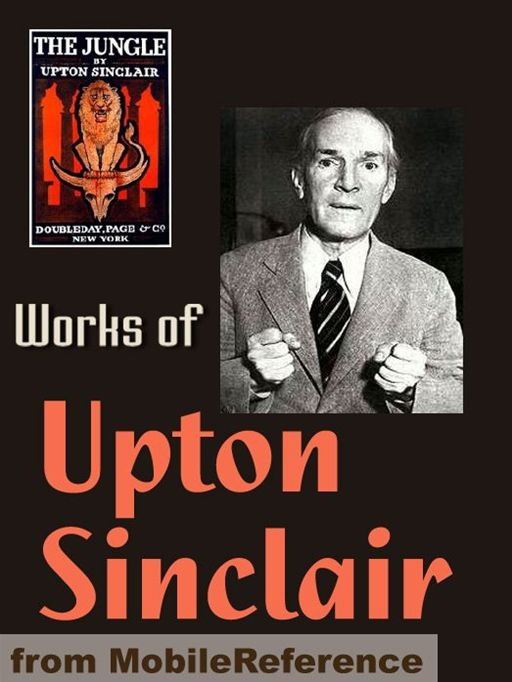 Works Of Upton Sinclair: The Jungle, King Midas, The Moneychangers, The Metropolis, King Coal, Sylvia's Marriage, They Call Me Carpenter & More (Mobi Collected Works)
