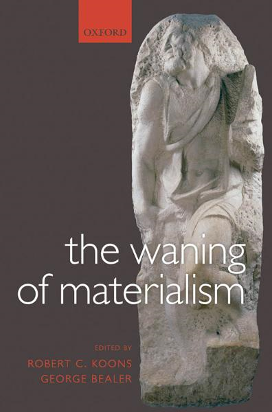 The Waning of Materialism By: Robert C. Koons ; George Bealer