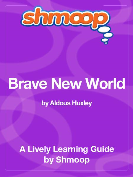 Shmoop Literature Guide: Brave New World By: Shmoop