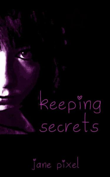 Keeping Secrets By: Jane Pixel