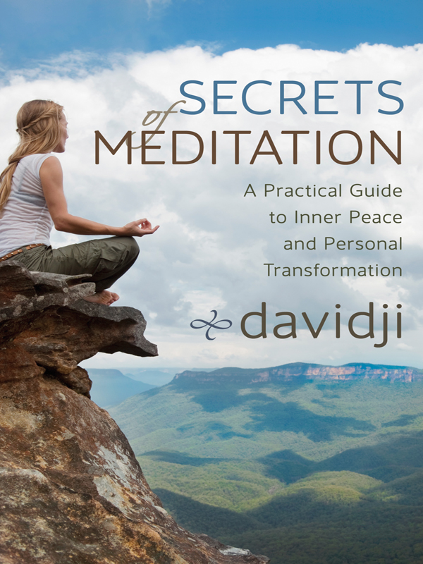 Secrets of Meditation: A Practical Guide to Inner Peace and Personal Transformation By: davidji