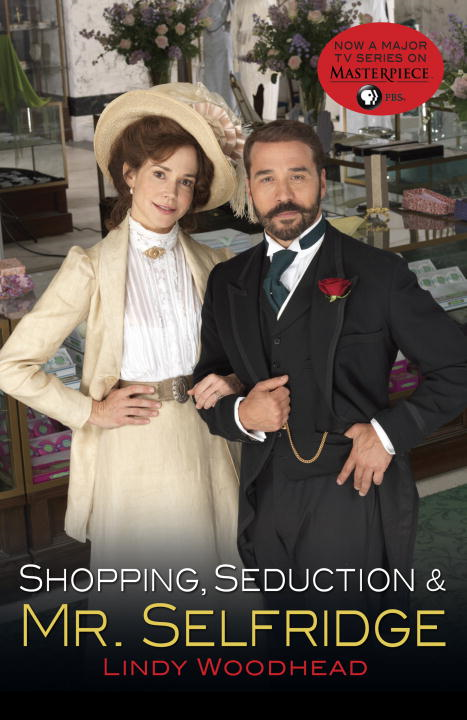 Shopping, Seduction & Mr. Selfridge By: Lindy Woodhead