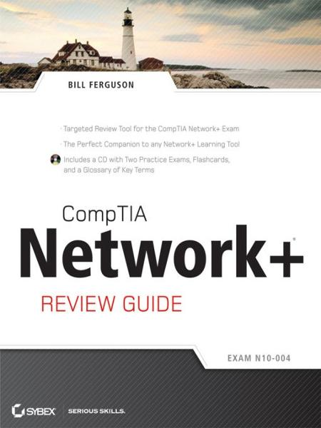 CompTIA Network+ Review Guide By: Bill Ferguson
