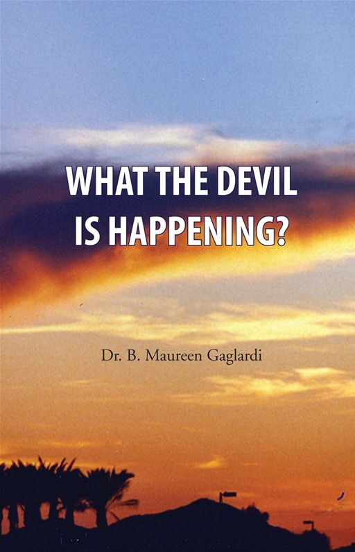 What the Devil is Happening? By: Dr. B. Maureen Gaglardi