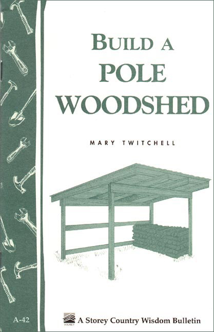 Build a Pole Woodshed By: Mary Twitchell