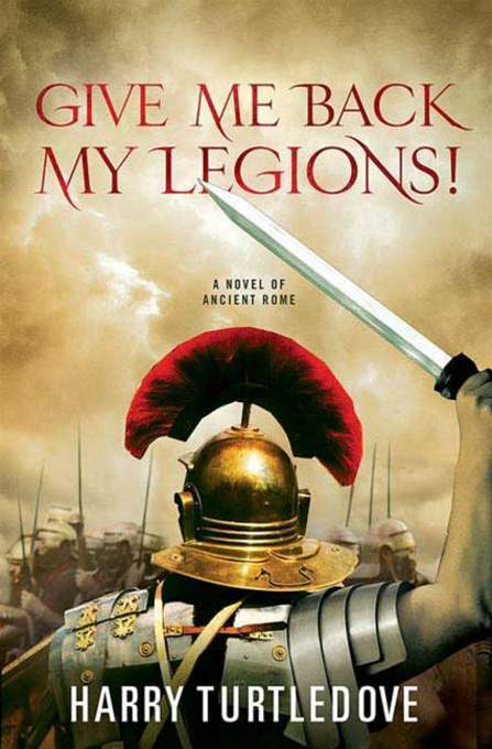 Give Me Back My Legions! By: Harry Turtledove