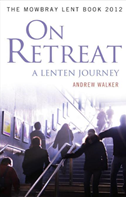 On Retreat: A Lenten Journey: The Mowbray Lent Book 2012