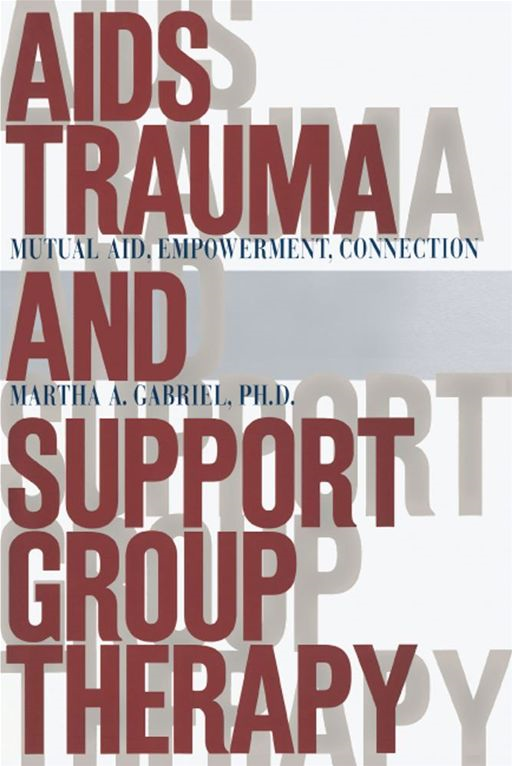 AIDS Trauma and Support Group Therapy By: Martha A. Gabriel