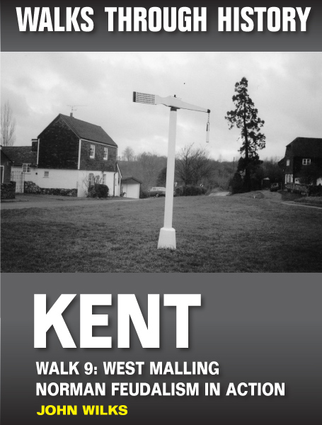 Walks Through History: Kent. Walk 9. West Malling: Norman feudalism in action (5 miles)