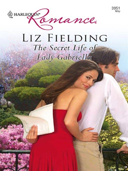 The Secret Life of Lady Gabriella By: Liz Fielding