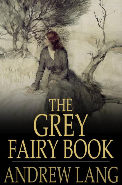 The Grey Fairy Book By: Andrew Lang