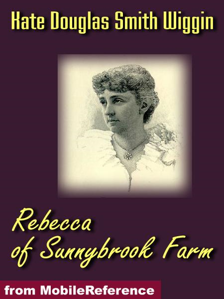 Rebecca of Sunnybrook Farm (Mobi Classics) By: Wiggin, Kate Douglas Smith