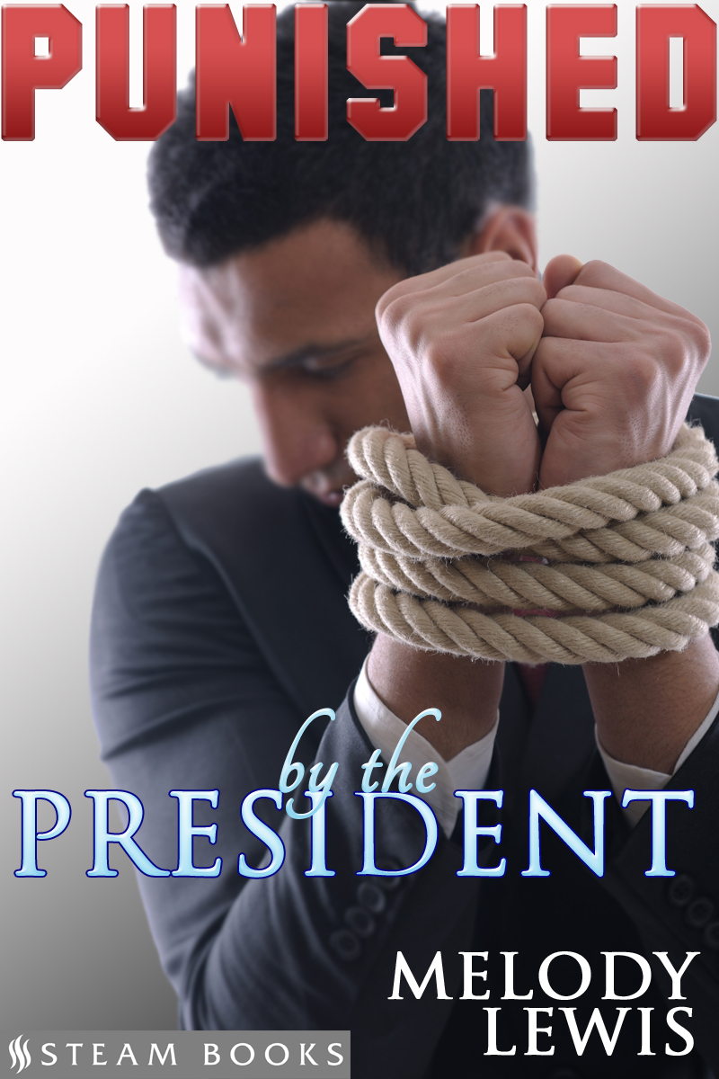 Punished by the President - Hot M/M BDSM Dominant/ Submissive Interracial Black on White Erotica from Steam Books