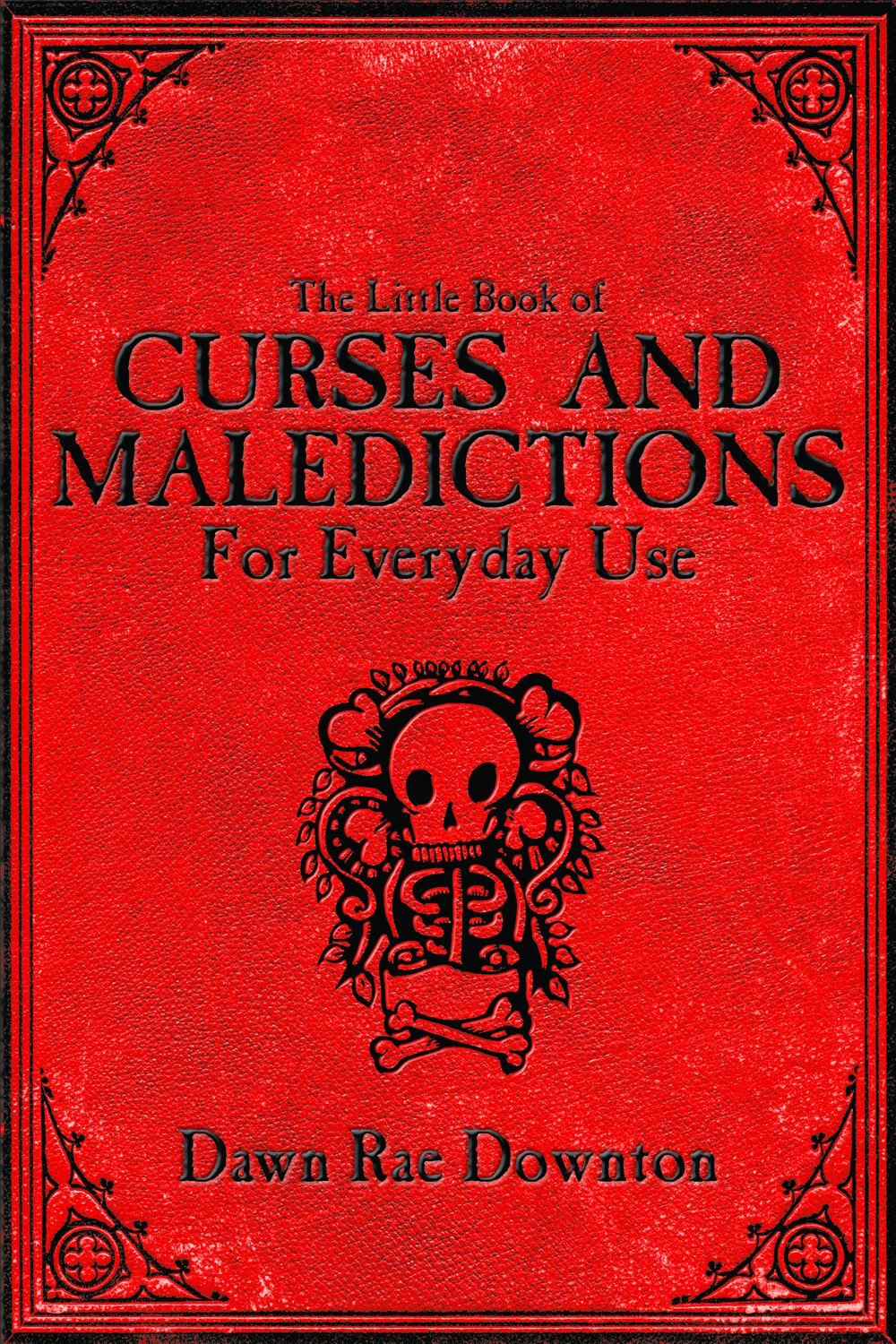 The Little Book Of Curses And Maledictions for Everyday Use By: Dawn Rae Downton