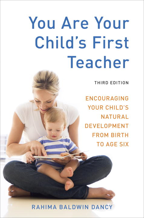 You Are Your Child's First Teacher, Third Edition By: Rahima Baldwin Dancy