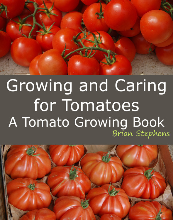 Growing and Caring for Tomatoes, An Essential Tomato Growing Book By: Brian Stephens