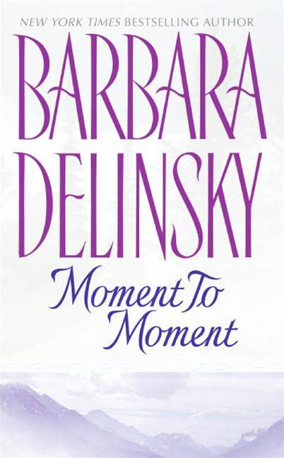 Moment to Moment By: (None),Barbara Delinsky