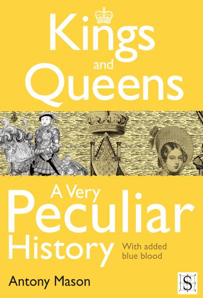 Kings and Queens - A Very Peculiar History By: Antony Mason