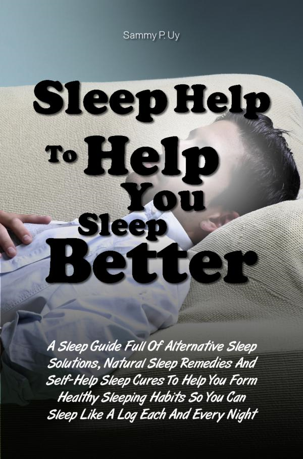 Sleep Help To Help You Sleep Better By: Sammy P. Uy