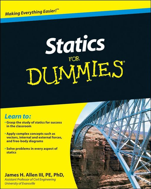 Statics For Dummies By: James H. Allen III, PE, PhD