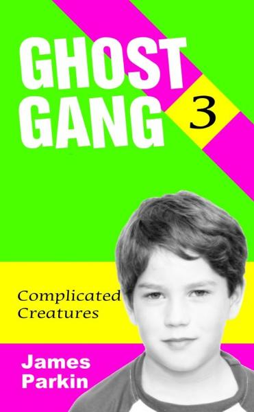 Ghost Gang: Complicated Creatures By: James Parkin