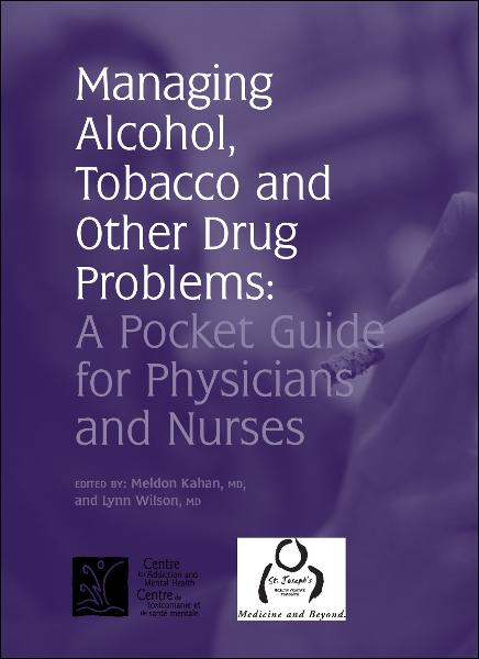 Managing Alcohol, Tobacco and Other Drug Problems: A Pocket Guide for Physicians and Nurses By: Lynn Wilson,Meldon Kahan