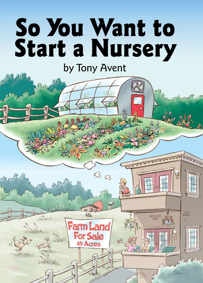 So You Want to Start a Nursery By: Tony Avent