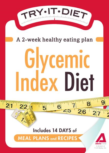 Try-It Diet:Glycemic Index Diet: A two-week healthy eating plan By: Editors of Adams Media