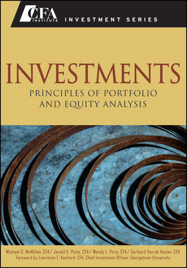 Investments By: Gerhard Van de Venter CFA,Jerald E. Pinto CFA,Michael G. McMillan CFA,Wendy Pirie CFA