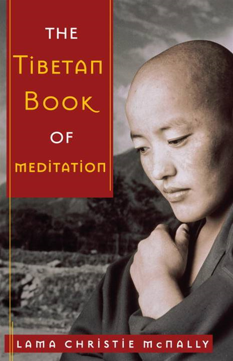 The Tibetan Book of Meditation By: Lama Christie McNally