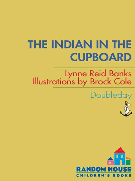 The Indian in the Cupboard By: Lynne Reid Banks