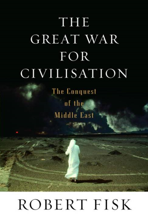 The Great War for Civilisation By: Robert Fisk