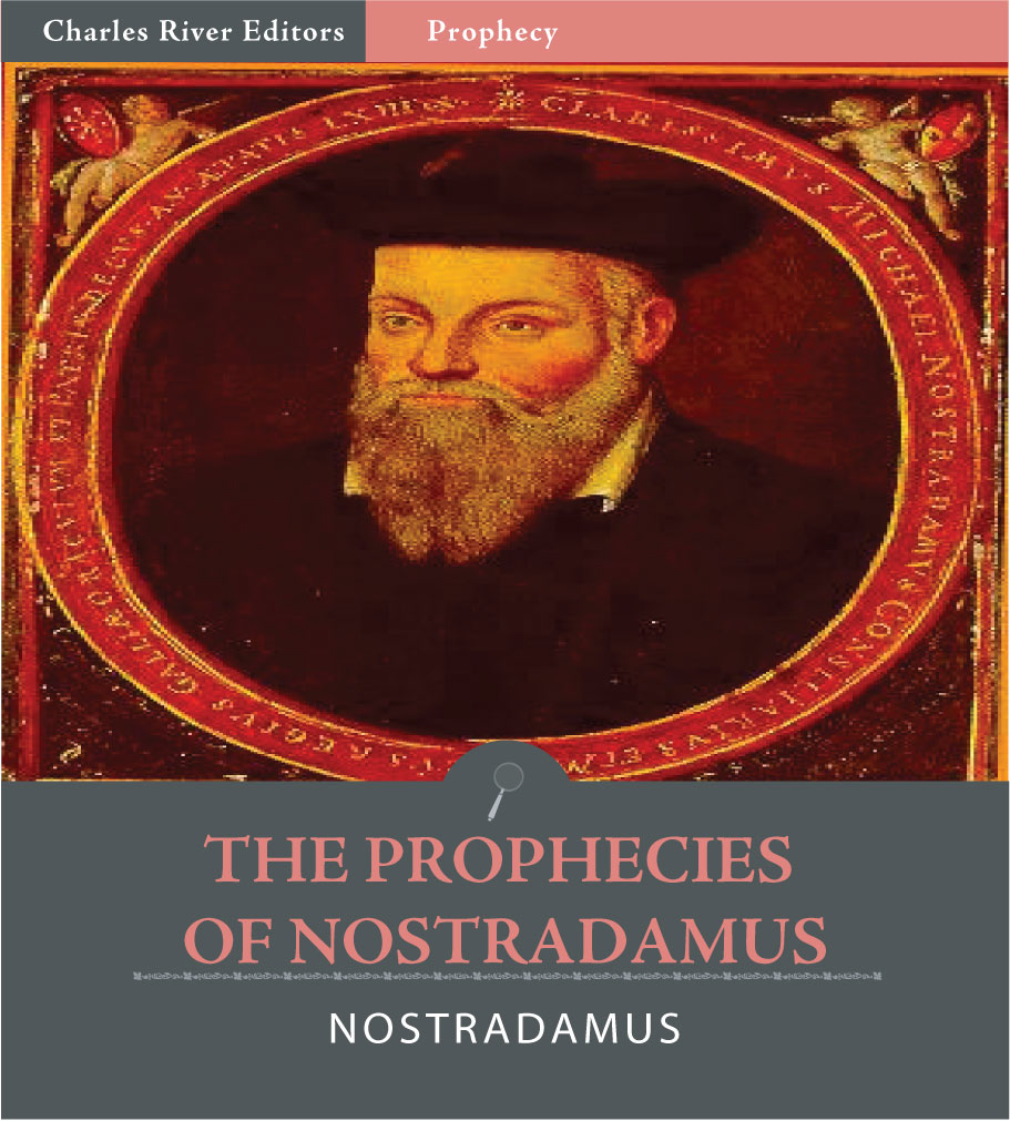 The Prophecies of Nostradamus By: Nostradamus