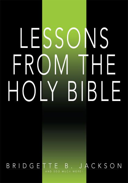 Lessons From the Holy Bible By: Bridgette Jackson