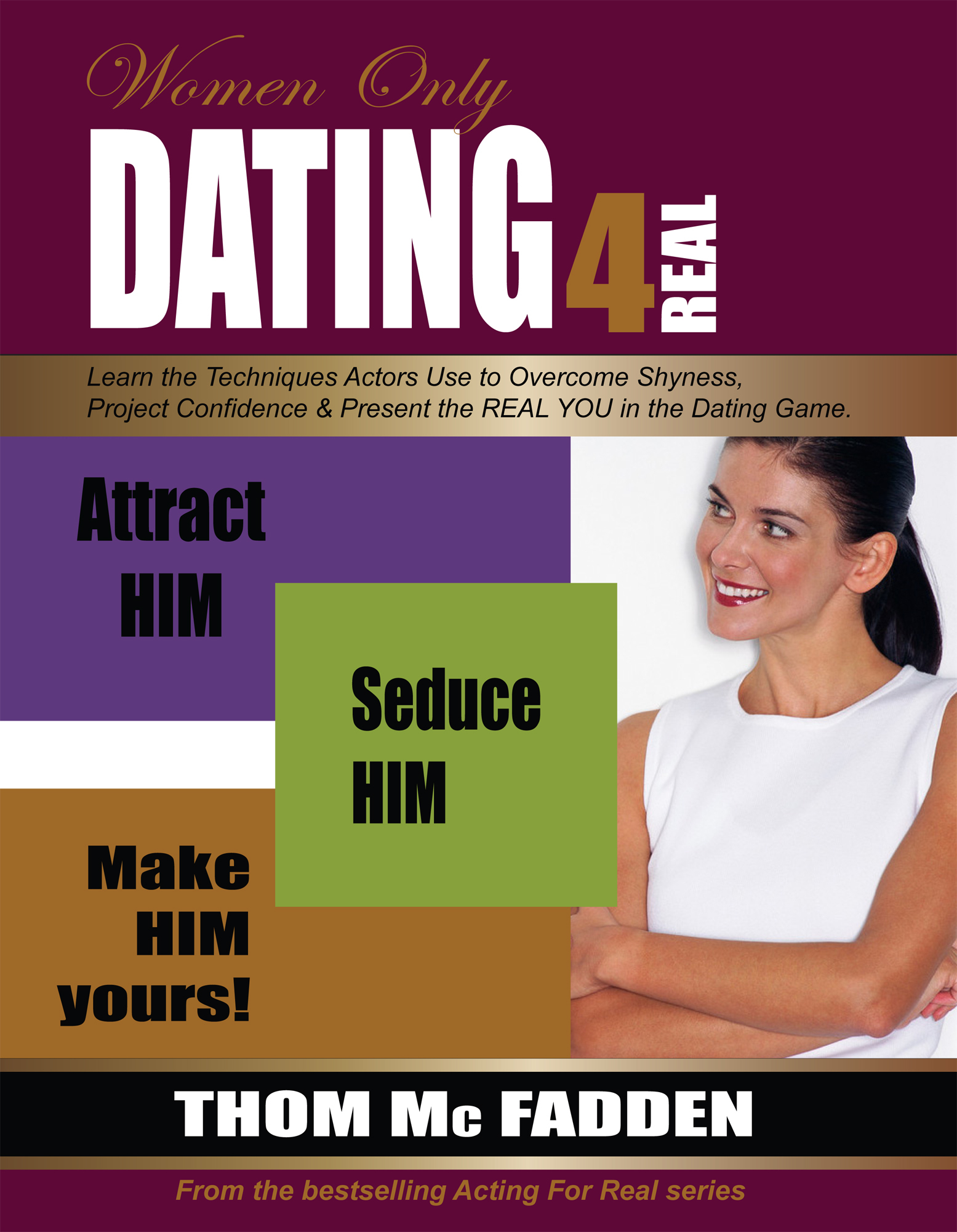 Dating For Real: Attract Him. Seduce Him. Make Him Yours...for Women By: Thom McFadden