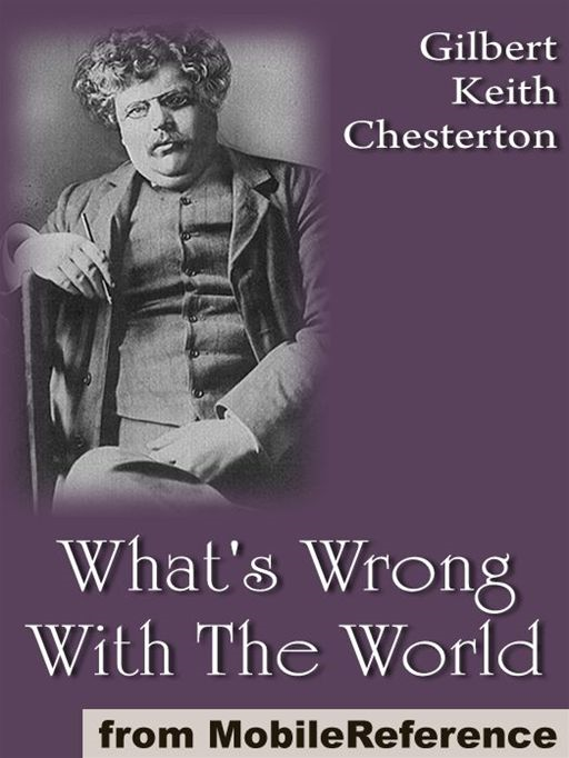 What's Wrong With The World  (Mobi Classics) By: G. K. (Gilbert Keith) Chesterton