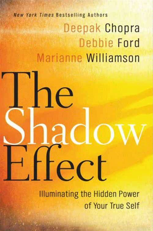 The Shadow Effect By: Debbie Ford,Deepak Chopra,Marianne Williamson