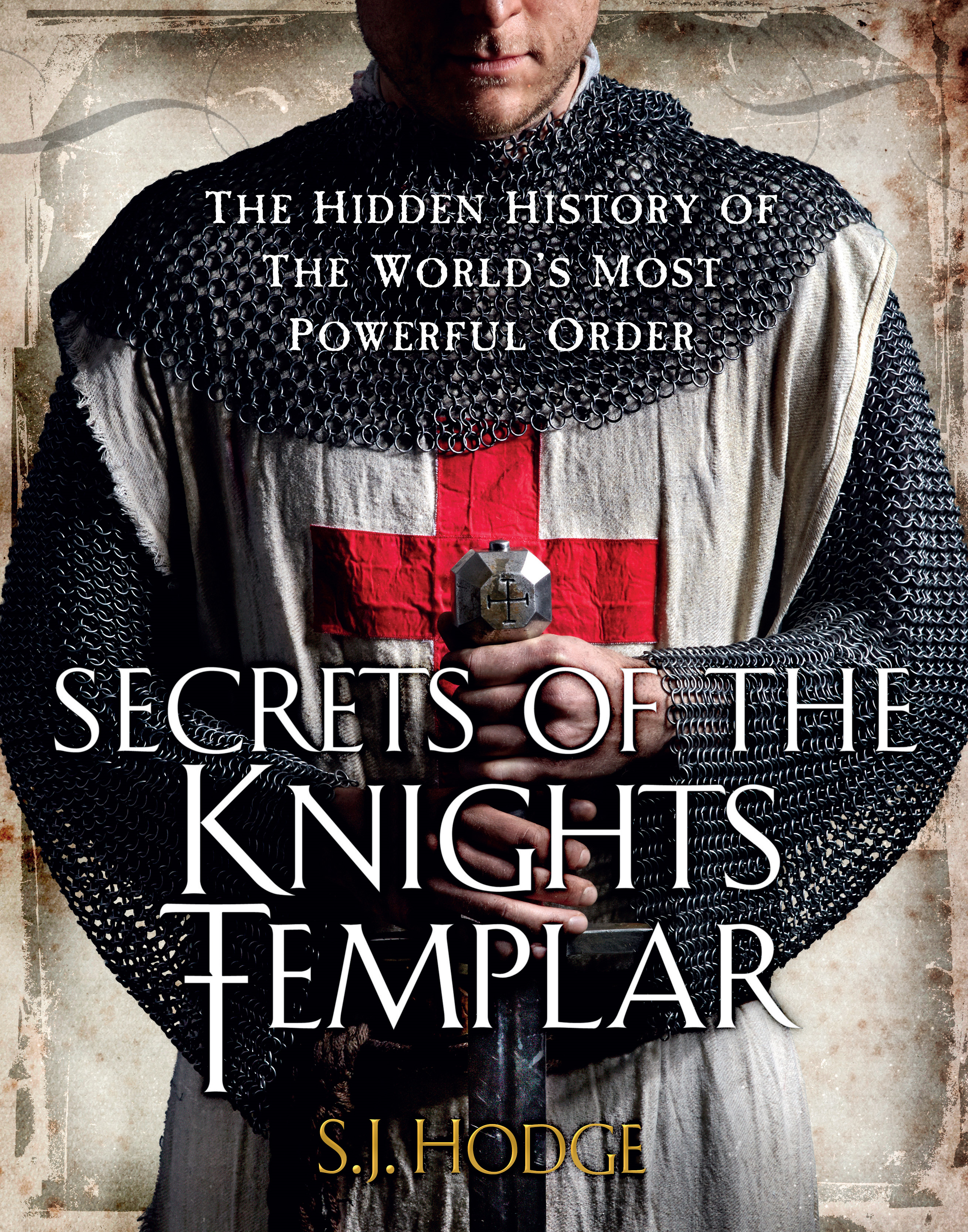 Secrets of the Knights Templar The Hidden History of the World's Most Powerful Order