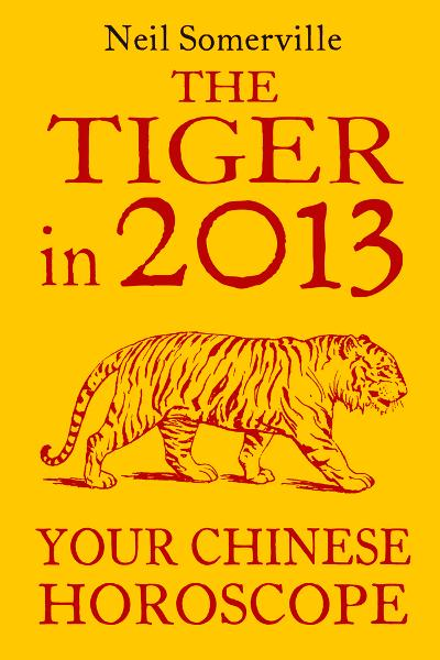 The Tiger in 2013: Your Chinese Horoscope By: Neil Somerville