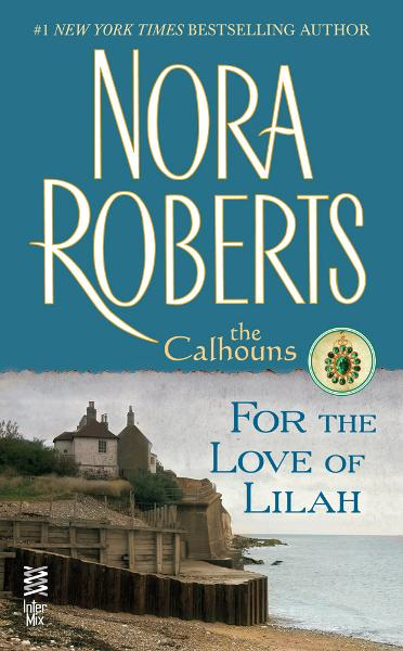 For the Love of Lilah By: Nora Roberts