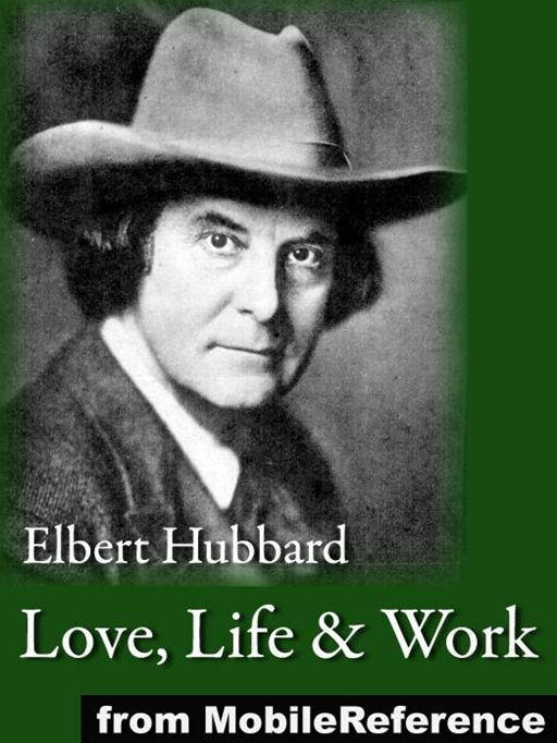 Love, Life & Work: Being A Book Of Opinions Reasonably Good-Natured Concerning How To Attain The Highest Happiness For One's Self With The Least Possible Harm To Others  (Mobi Classics)