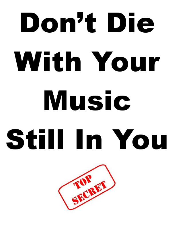 Don?t Die With Your Music Still In You