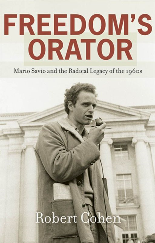 Freedom's Orator : Mario Savio And The Radical Legacy Of The 1960s