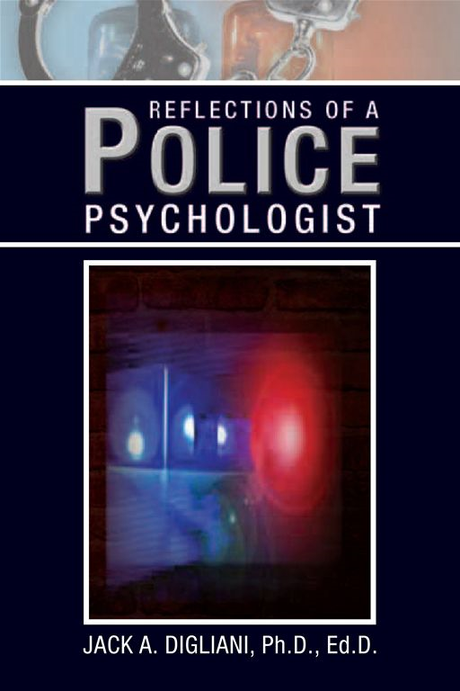 Reflections of a Police Psychologist By: Jack Digliani