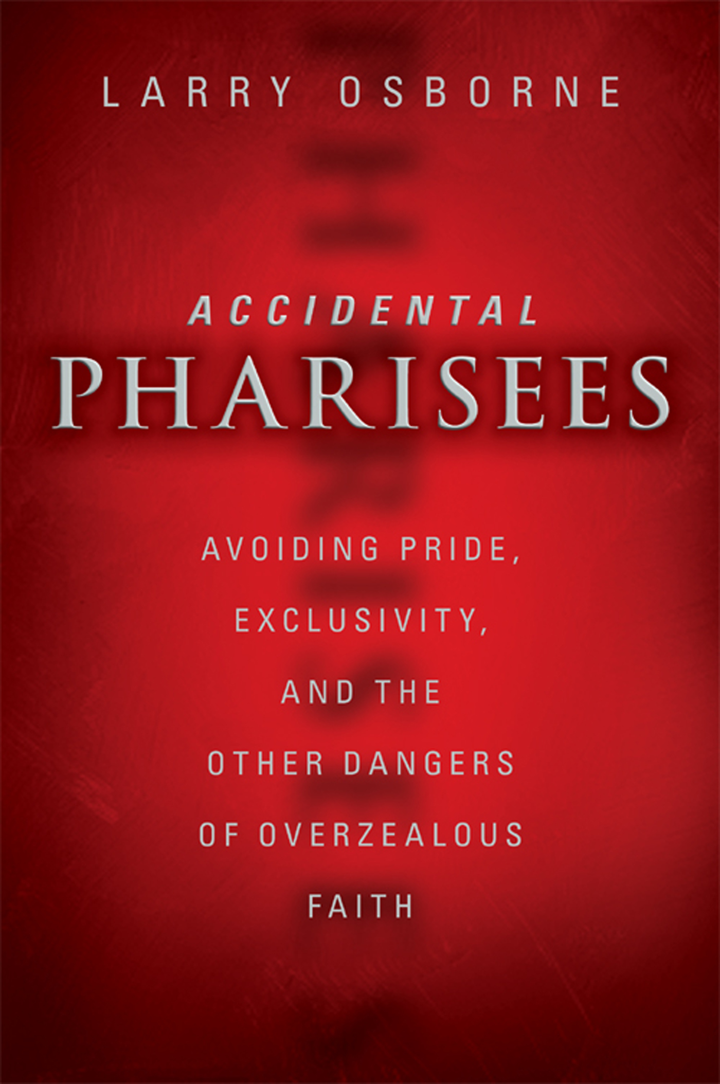 Accidental Pharisees By: Larry   Osborne